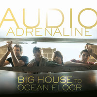 Big House To Ocean Floor — Audio Adrenaline