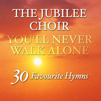 You'll Never Walk Alone — The Jubilee Choir