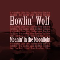 Moanin' in the Moonlight — Howlin' Wolf
