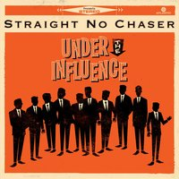Under The Influence — Straight No Chaser