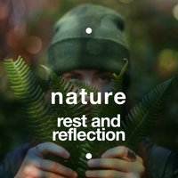 Nature: Rest and Reflection — Natural Sounds, Nature Sound Collection, Natural Sounds|Nature Sound Collection|Nature Sounds