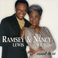 Meant To Be — Ramsey Lewis, Nancy Wilson