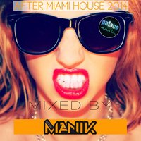 After Miami House 2014 — DJ Manik, Heidi Anne