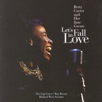Let's Fall In Love: The Gigi Gryce / Ray Bryant / Richard Wess Sessions — Betty Carter
