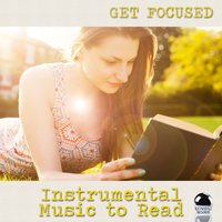 Get Focused: Instrumental Music to Read — сборник