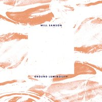 Ground Luminosity — Will Samson, Benoît Pioulard
