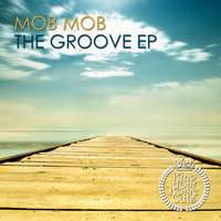 The Groove Ep — Mob Mob