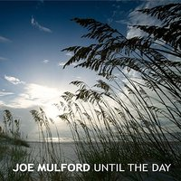 Until the Day — Joe Mulford