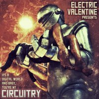 Circuitry — Electric Valentine