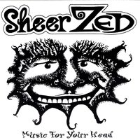 Music For Your Head — Sheer Zed