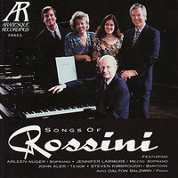 Songs of Rossini — Arleen Augér, Dalton Baldwin, John Aler, Jennifer Larmore, Steven Kimbrough, Джоаккино Россини