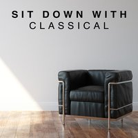 Sit Down with Classical — Collection Grands Classiques, Classics for a Rainy Day, Musica Romantica Ensemble, Classics for a Rainy Day|Collection Grands Classiques|Musica Romantica Ensemble