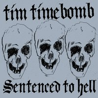 Sentenced to Hell — Tim Timebomb