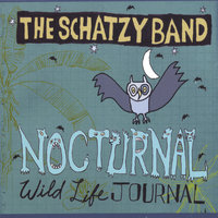 Nocturnal Wild Life Journal — The Schatzy Band