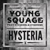 Hysteria (feat. Stockholm Syndrome) — Young Squage