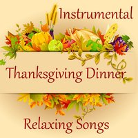 Relaxing Instrumental Songs for Thanksgiving Dinner — Music Themes Players