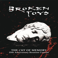 The Cut of Memory (The 25th Anniversary Reuinion Concert) — Broken Toys