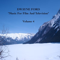 """Music For Film and Television"", Vol. 4 — Dwayne Ford"