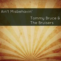 Ain't Misbehavin' — Tommy Bruce & The Bruisers