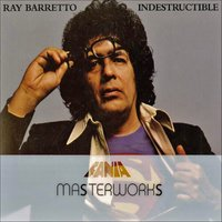 Masterwork Indestructible — Ray Barretto