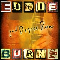 2nd Degree Burns — Eddie Burns