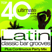 Top 40 Latin Classic Bar Grooves - Plus Continuous Party Mix — сборник