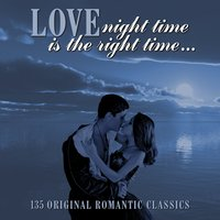 Love (Night Time Is the Right Time) 135 Original Romantic Classics — сборник