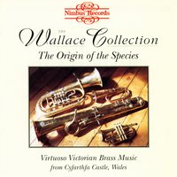 The Wallace Collection: The Origin of the Species — Jules Levy, Arthur Sullivan, The Wallace Collection, Joseph Parry, Ferdinand Hérold, G.C. Bawden, Джузеппе Верди, Никколо Паганини