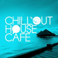 Chillout House Cafe — Chill House Music Cafe