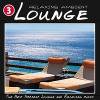Relaxing Ambient Lounge, Vol. 3 — сборник