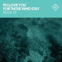 For Those Who Stay Remix EP — PS I Love You