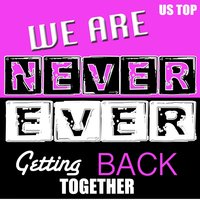 We Are Never Ever Getting Back Together — US Top