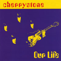 Our Life — Cherrystone