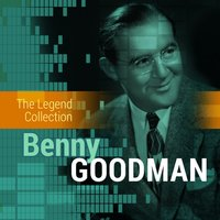 The Legend Collection: Benny Goodman — Benny Goodman
