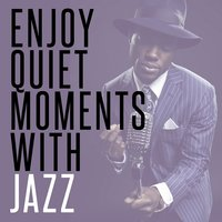Enjoy Quiet Moments with Jazz — Easy Listening Music, Music for Quiet Moments, Easy Listening Music|Music for Quiet Moments