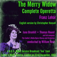 Franz Lehár: The Merry Widow Broadcast 1959 — Franz Lehár, William Reid, June Bronhill, Thomas Round, The Sadler's Wells Opera Company and Orchestra, The Sadler's Wells Opera Company