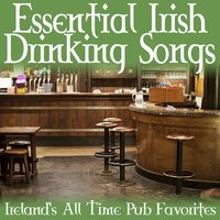 Essential Irish Drinking Songs - Ireland's All Time Pub Favorites — сборник