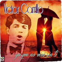 Yo Que No Vivo Sin Ti — Victor Carrillo