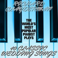 The World's Most Popular Pianist Plays 40 Classic Wedding Songs — Richard Clayderman