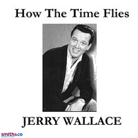 How The Time Flies — Jerry Wallace