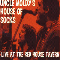 Live At the Red House Tavern — Uncle Moldy's House of Socks