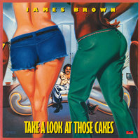 Take A Look At Those Cakes — James Brown