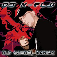 Old School Maniac — Dj X-Fly