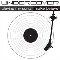 Playing My Song / Make Believe — Undercover
