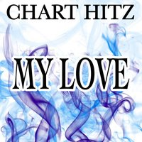 My Love - Tribute to Route 94 and Jess Glynne — Chart hitz