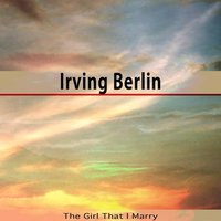 The Girl That I Marry — Ирвинг Берлин