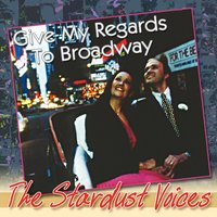 Give My Regards to Broadway — The Stardust Voices