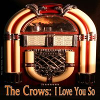 I Love You So — The Crows