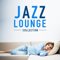 Jazz Lounge Collection — Smooth Jazz, Soft Jazz Music, Smooth Jazz Lounge, Soft Jazz Music|Smooth Jazz|Smooth Jazz Lounge
