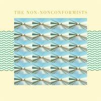 The Non-Nonconformists — The Non-Nonconformists